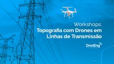 Workshops: Topografia com Drones em Linhas de Transmissão